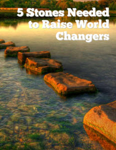 5 Stones Needed to Raise World Changers