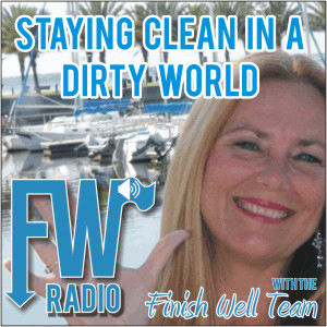Finish Well Radio - Podcast #008 - Staying Clean in a Dirty World
