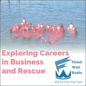 Finish Well Radio - Podcast #018 - Exploring Careers in Business & Rescue
