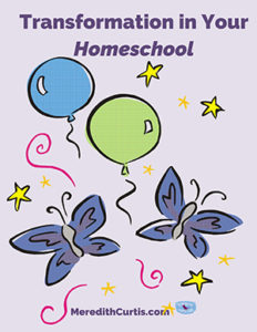 Transformation in Your Homeschool