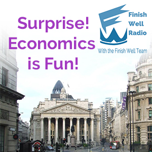 Finish Well Radio - Podcast #020 - Surprise! Economics is Fun!