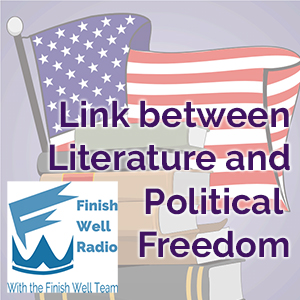 Finish Well Radio - Podcast #024 - Link Between Literature and Political Freedom