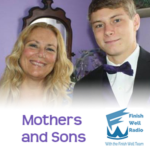 Finish Well Radio - Podcast #033 - Mothers and Sons