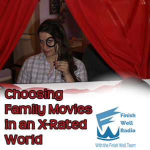 Finish Well Radio - Podcast #046 - Choosing Family Movies in an X-Rated World