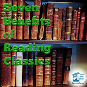Finish Well Radio, Podcast #060, 7 Benefits of Reading Classics