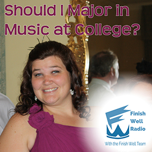 Finish Well Radio - Podcast #039 - Should I Major In Music at College