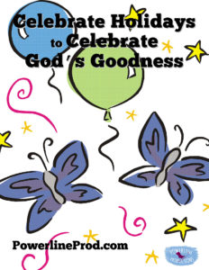 Celebrate holidays to celebrate God's Goodness
