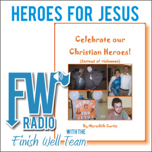 Heroes for Jesus - Finish Well Radio Podcast #002