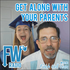Finish Well Radio - Podcast #003 - Get Along With Your Parents