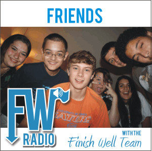 Finish Well Radio Show - Podcast #004 - Friends