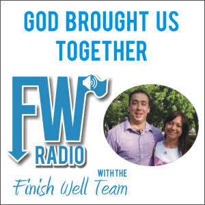 Finish Well Radio - Podcast #007 - God Brought Us Together