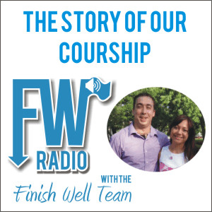 Finish Well Radio - Podcast #010 - The Story of Our Courtship