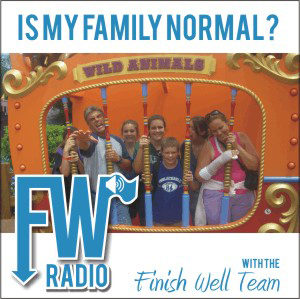 Finish Well Radio - Podcast #014 - Is My Family Normal?