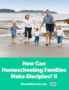 How Can Homeschooling Families Make Disciples II