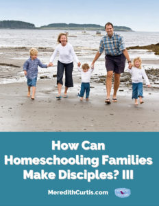 How Can Homeschooling Families Make Disciples III