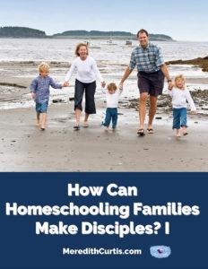 How Can Homeschooling Famlies Make Disciples I