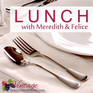 Lunch with Vintage Homeschool Moms