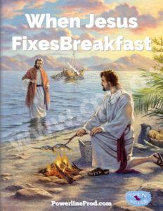 When Jesus Fixes Breakfast