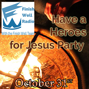 Heroes for Jesus Party Finish Well Radio Podcast #026