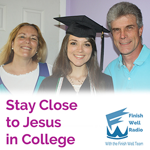Finish Well Radio - Podcast #030 - Stay Close to Jesus in College