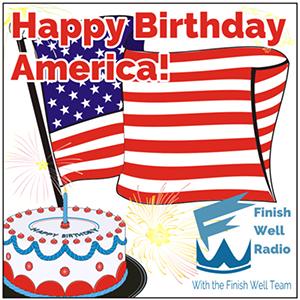 Happy Birthday America! Finish Well Radio Podcast #035