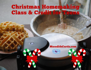 Christmas Homemaking Class & Credit for Teens