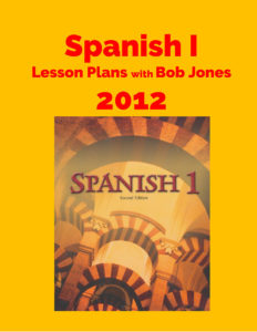 Spanish I w Bob Jones Lesson Plans 2012