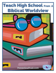 Teach High School from a Biblical Worldview
